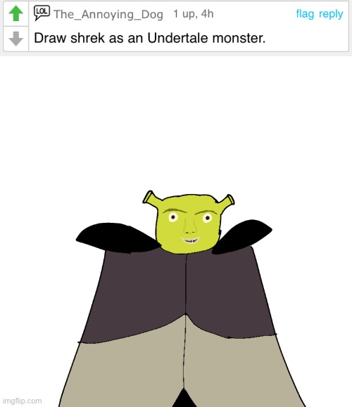 Oh god... this is a total M A S T E R P I E C E | image tagged in memes,funny,shrek,asgore,undertale,drawing | made w/ Imgflip meme maker