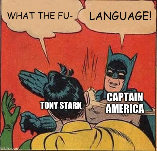 only Marvel fans will understand |  WHAT THE FU-; LANGUAGE! CAPTAIN AMERICA; TONY STARK | image tagged in memes,batman slapping robin,marvel,marvel cinematic universe,fishing for upvotes | made w/ Imgflip meme maker