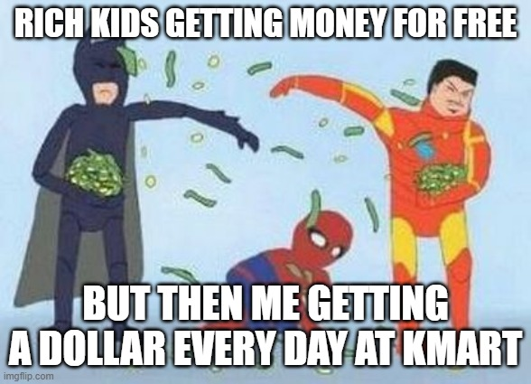 MONEEY |  RICH KIDS GETTING MONEY FOR FREE; BUT THEN ME GETTING A DOLLAR EVERY DAY AT KMART | image tagged in memes,pathetic spidey | made w/ Imgflip meme maker
