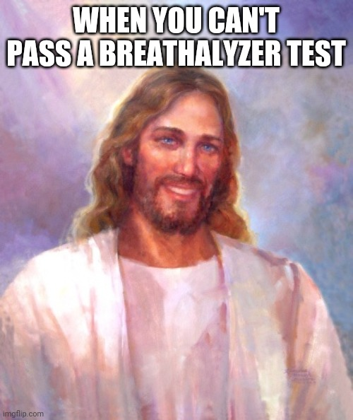 Bloody Wine |  WHEN YOU CAN'T PASS A BREATHALYZER TEST | image tagged in memes,smiling jesus,alcohol,sobriety | made w/ Imgflip meme maker