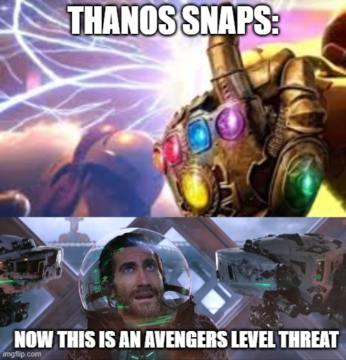 Avengers level threat meme |  THANOS SNAPS:; NOW THIS IS AN AVENGERS LEVEL THREAT | image tagged in avengers,marvel,movies | made w/ Imgflip meme maker