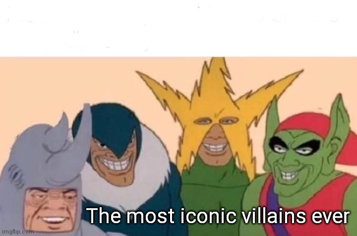 REEEE |  The most iconic villains ever | image tagged in memes,me and the boys | made w/ Imgflip meme maker