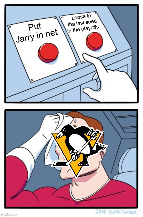 Two Buttons |  Loose to tha last seed in the playoffs; Put Jarry in net | image tagged in memes,two buttons | made w/ Imgflip meme maker