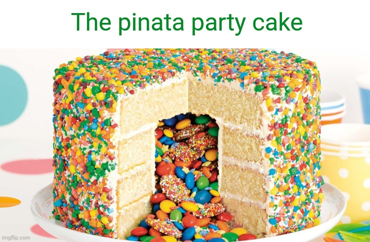 Pinata party cake |  The pinata party cake | image tagged in cakes,cake,dessert,sweets,foods,food | made w/ Imgflip meme maker