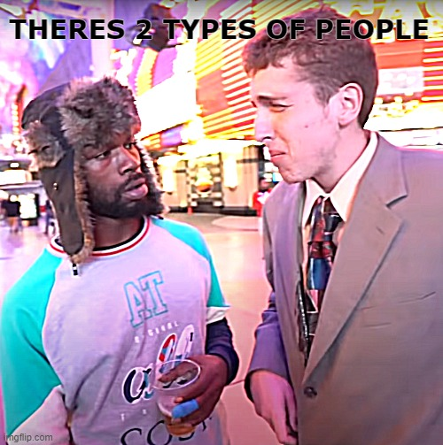 2 types pf drinkers |  THERES 2 TYPES OF PEOPLE | image tagged in drinking,alcohol,people | made w/ Imgflip meme maker