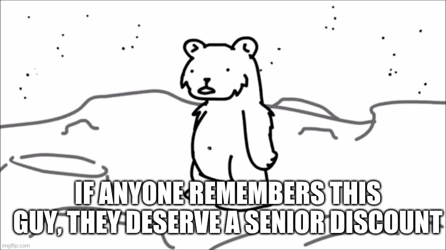 da memories |  IF ANYONE REMEMBERS THIS GUY, THEY DESERVE A SENIOR DISCOUNT | image tagged in moon,bear | made w/ Imgflip meme maker
