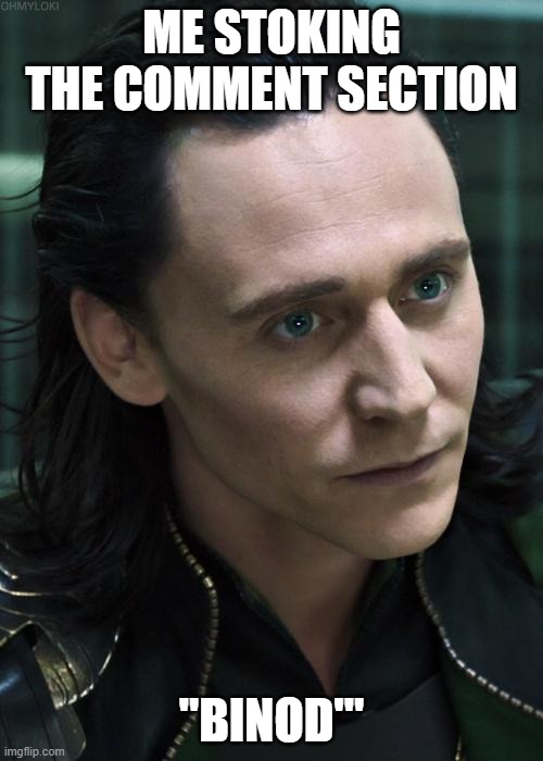 "Nice Guy Loki |  ME STOKING THE COMMENT SECTION; ""BINOD'"" 
