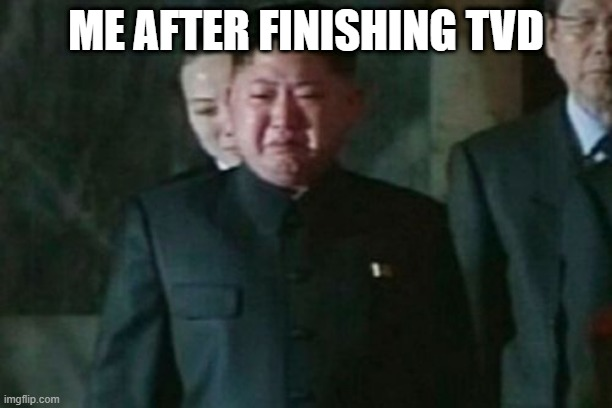 based on tru story |  ME AFTER FINISHING TVD | image tagged in memes,kim jong un sad | made w/ Imgflip meme maker