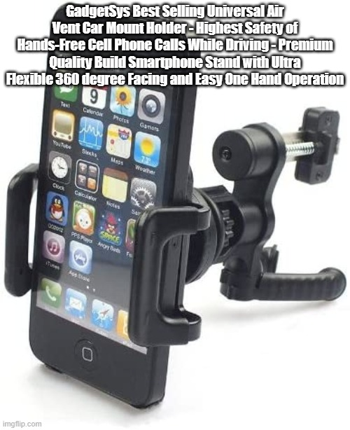 GadgetSys Best Selling Universal Air Vent Car Mount Holder - Highest Safety of Hands-Free Cell Phone Calls While Driving - Premi |  GadgetSys Best Selling Universal Air Vent Car Mount Holder - Highest Safety of Hands-Free Cell Phone Calls While Driving - Premium Quality Build Smartphone Stand with Ultra Flexible 360 degree Facing and Easy One Hand Operation | image tagged in memes,laughoutlud,veryfunnyhahahaha | made w/ Imgflip meme maker