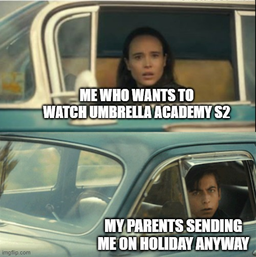 meme |  ME WHO WANTS TO WATCH UMBRELLA ACADEMY S2; MY PARENTS SENDING ME ON HOLIDAY ANYWAY | image tagged in memes,funny memes,scumbag parents,confused screaming | made w/ Imgflip meme maker