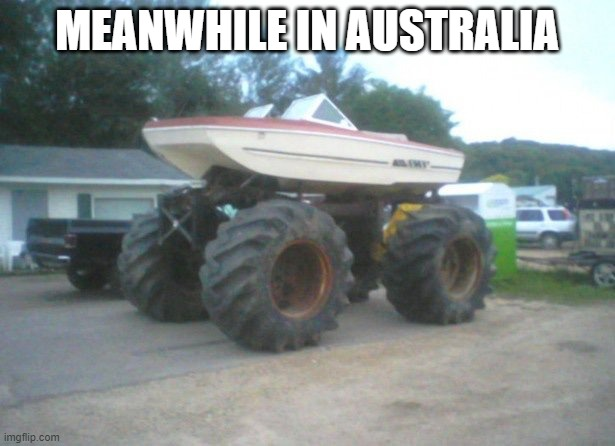 meanwhile in australia |  MEANWHILE IN AUSTRALIA | image tagged in meanwhile in australia,boat,gone fishing | made w/ Imgflip meme maker