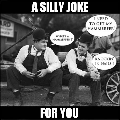 Silly Humour |  A SILLY JOKE; FOR YOU | image tagged in fun,laurel and hardy | made w/ Imgflip meme maker