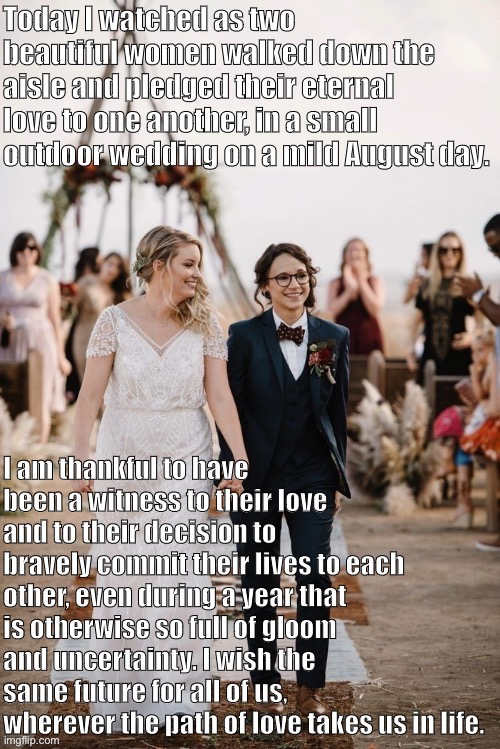 just wanted to share a touching moment | image tagged in wedding,weddings,2020,marriage equality,marriage,gay marriage | made w/ Imgflip meme maker