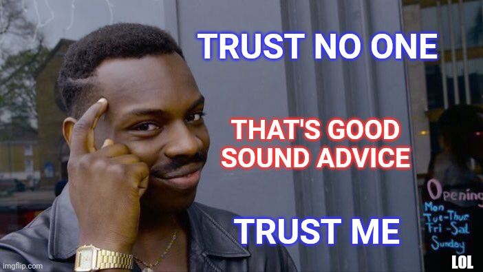 Trust Me |  TRUST NO ONE; THAT'S GOOD SOUND ADVICE; TRUST ME; LOL | image tagged in memes,roll safe think about it,i see what you did there,trust nobody not even yourself,trust me,trust no one | made w/ Imgflip meme maker