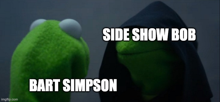 Evil Kermit |  SIDE SHOW BOB; BART SIMPSON | image tagged in memes,evil kermit | made w/ Imgflip meme maker
