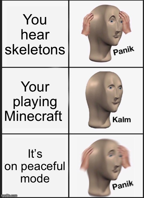 Panik Kalm Panik |  You hear skeletons; Your playing Minecraft; It's on peaceful mode | image tagged in memes,panik kalm panik,minecraft | made w/ Imgflip meme maker