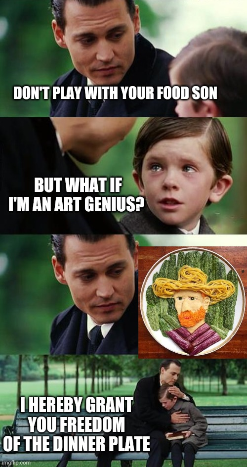 Arty Food Genius |  DON'T PLAY WITH YOUR FOOD SON; BUT WHAT IF I'M AN ART GENIUS? I HEREBY GRANT YOU FREEDOM OF THE DINNER PLATE | image tagged in memes,finding neverland,food,artist,funny memes | made w/ Imgflip meme maker