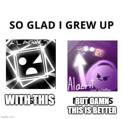 So glad I grew up doing this |  BUT DAMN THIS IS BETTER; WITH THIS | image tagged in so glad i grew up doing this | made w/ Imgflip meme maker