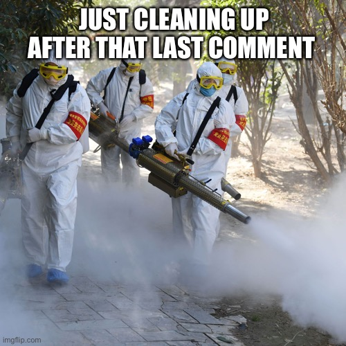 Clean up your mess |  JUST CLEANING UP AFTER THAT LAST COMMENT | image tagged in ghostbusters,funny memes,death battle | made w/ Imgflip meme maker