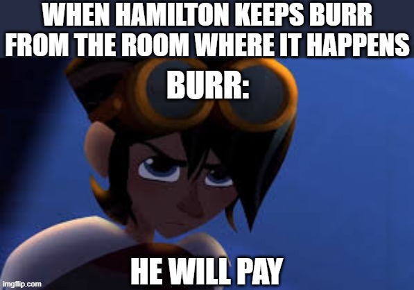 get this? lol | image tagged in memes,funny,hamilton,vengeance,tangled | made w/ Imgflip meme maker