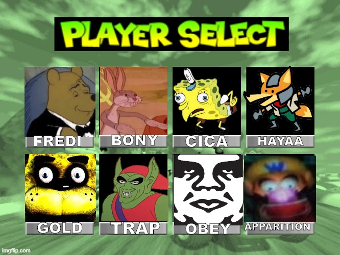 UCN In A Nutshell |  BONY; CICA; FREDI; HAYAA; TRAP; GOLD; APPARITION; OBEY | image tagged in select your x character | made w/ Imgflip meme maker
