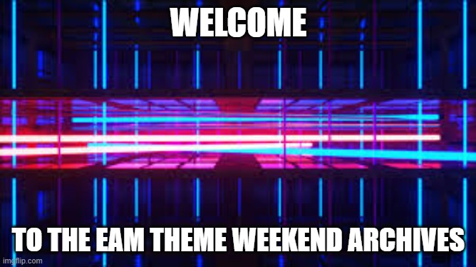 Past, present, and future meme weeks will be posted here as well as the suggestion box |  WELCOME; TO THE EAM THEME WEEKEND ARCHIVES | image tagged in 80's neon,theme week,theme weekends,everyones_a_mod | made w/ Imgflip meme maker