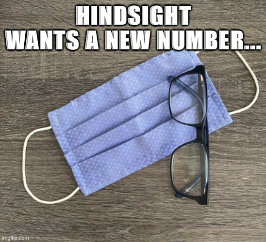 Hindsight |  HINDSIGHT WANTS A NEW NUMBER... | image tagged in the truth hurts,captain hindsight | made w/ Imgflip meme maker