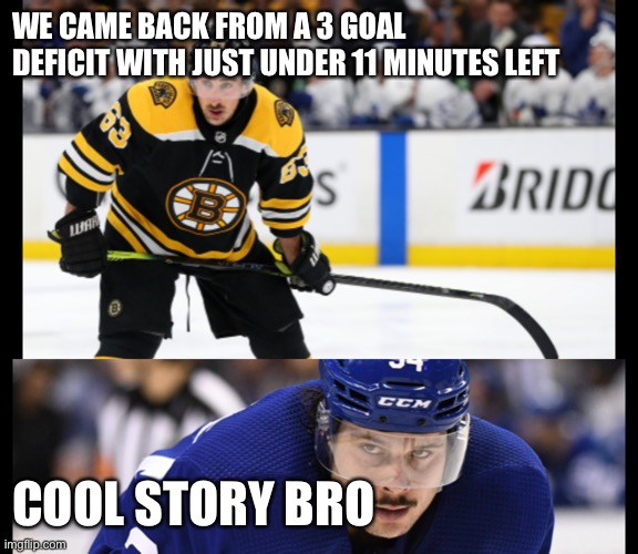 Leafs Epic Comeback!!! |  WE CAME BACK FROM A 3 GOAL DEFICIT WITH JUST UNDER 11 MINUTES LEFT; COOL STORY BRO | image tagged in toronto maple leafs,boston bruins,nhl,columbus blue jackets,funny | made w/ Imgflip meme maker