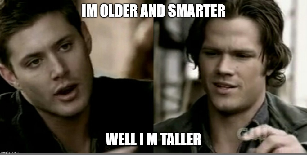 brothers arguing over who is right |  IM OLDER AND SMARTER; WELL I M TALLER | image tagged in brothers | made w/ Imgflip meme maker