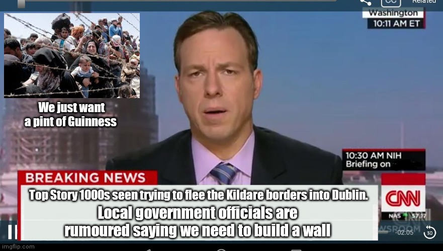 Irish Covid crisis |  We just want a pint of Guinness; Top Story 1000s seen trying to flee the Kildare borders into Dublin. Local government officials are rumoured saying we need to build a wall | image tagged in cnn breaking news template,covid-19,border wall | made w/ Imgflip meme maker