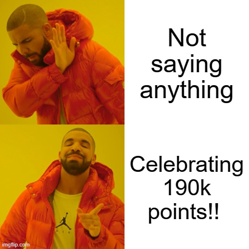 Drake Hotline Bling |  Not saying anything; Celebrating 190k points!! | image tagged in memes,drake hotline bling | made w/ Imgflip meme maker