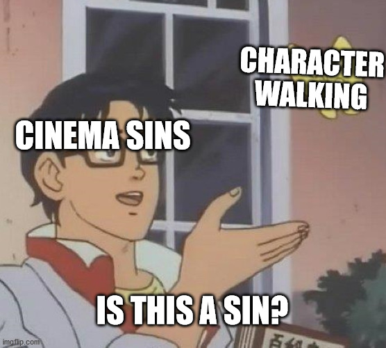 Is This A Pigeon |  CHARACTER WALKING; CINEMA SINS; IS THIS A SIN? | image tagged in memes,is this a pigeon | made w/ Imgflip meme maker
