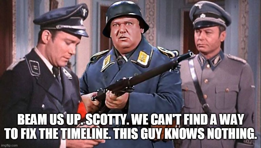 Kirk's Heroes |  BEAM US UP. SCOTTY. WE CAN'T FIND A WAY TO FIX THE TIMELINE. THIS GUY KNOWS NOTHING. | image tagged in star trek,mashup,classics,tv shows | made w/ Imgflip meme maker