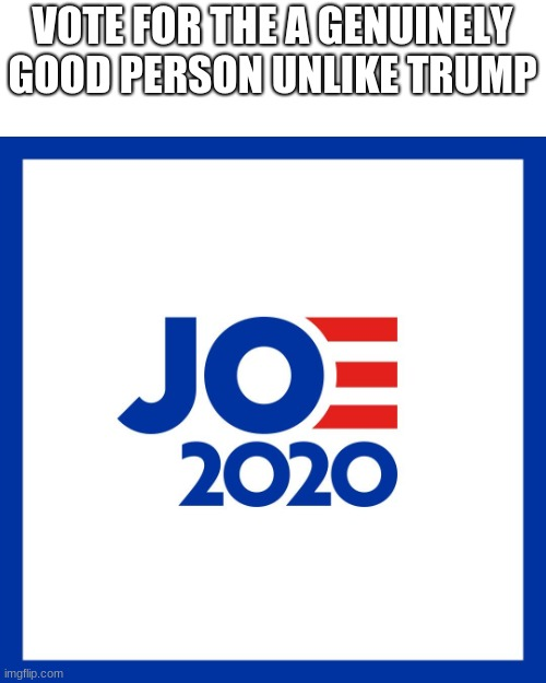 before you trumpies say hes creepy try to think about one thing trump has done over these loooong 4 years |  VOTE FOR THE A GENUINELY GOOD PERSON UNLIKE TRUMP | image tagged in joe biden 2020 | made w/ Imgflip meme maker