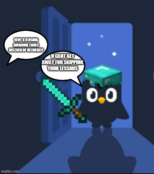 Duolingo bird |  WHY R U USING DIAMOND TOOLS INSTEAD OF NETHERITE; U CANT GET AWAY FOR SKIPPING YOUR LESSONS | image tagged in duolingo bird | made w/ Imgflip meme maker