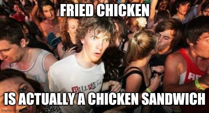 Sudden Clarity Clarence |  FRIED CHICKEN; IS ACTUALLY A CHICKEN SANDWICH | image tagged in memes,sudden clarity clarence,AdviceAnimals | made w/ Imgflip meme maker