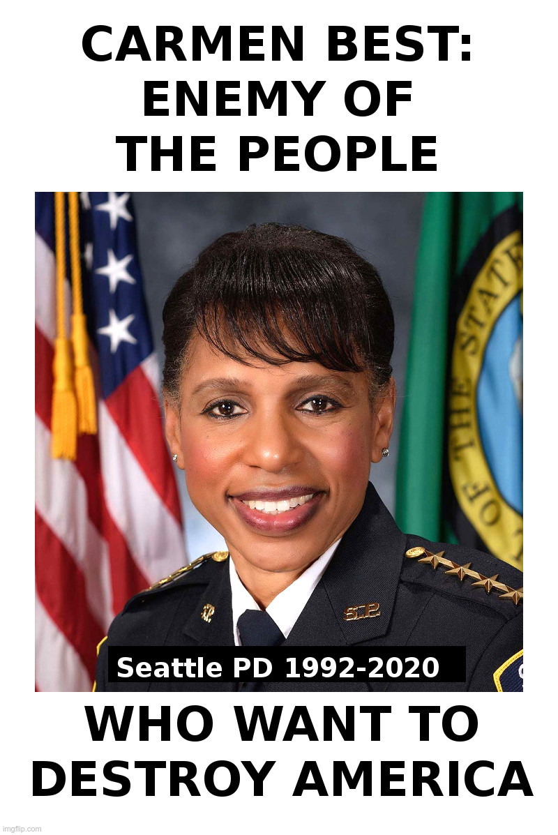 Carmen Best: Enemy of the People | image tagged in seattle,police,chief,best,resignation | made w/ Imgflip meme maker
