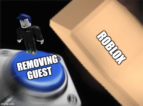 Rip roblox guest |  ROBLOX; REMOVING GUEST | image tagged in roblox meme,rip guest | made w/ Imgflip meme maker