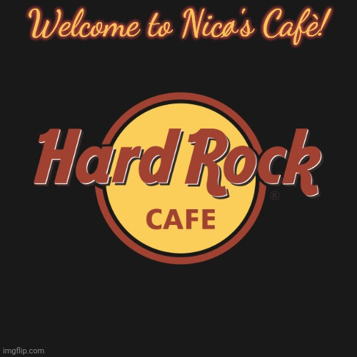 hard rock cafe |  Welcome to Nicø's Cafè! | image tagged in hard rock cafe | made w/ Imgflip meme maker