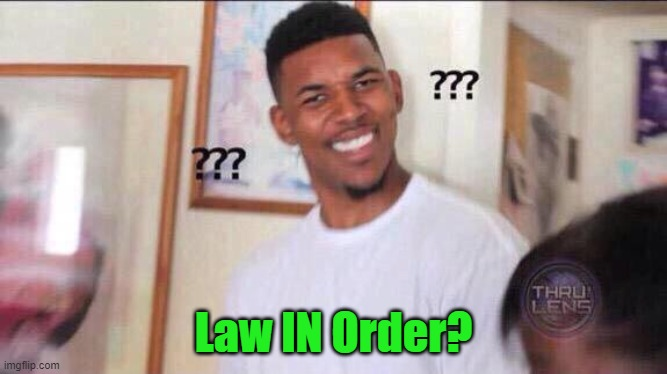 Black guy confused | Law IN Order? | image tagged in black guy confused | made w/ Imgflip meme maker