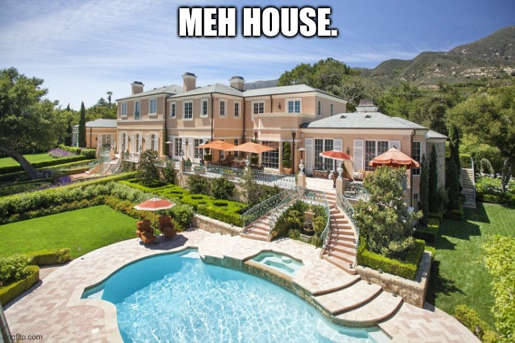 Beach Mansion |  MEH HOUSE. | image tagged in beach mansion | made w/ Imgflip meme maker