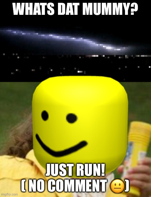 Run, run as fast as you can, you can't beat me im... |  WHATS DAT MUMMY? JUST RUN! ( NO COMMENT 😐) | image tagged in girl running,lightning,run for your life,coronavirus | made w/ Imgflip meme maker