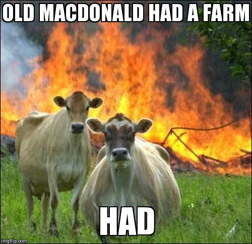 Evil Cows | OLD MACDONALD HAD A FARM HAD | image tagged in memes,evil cows,memes | made w/ Imgflip meme maker