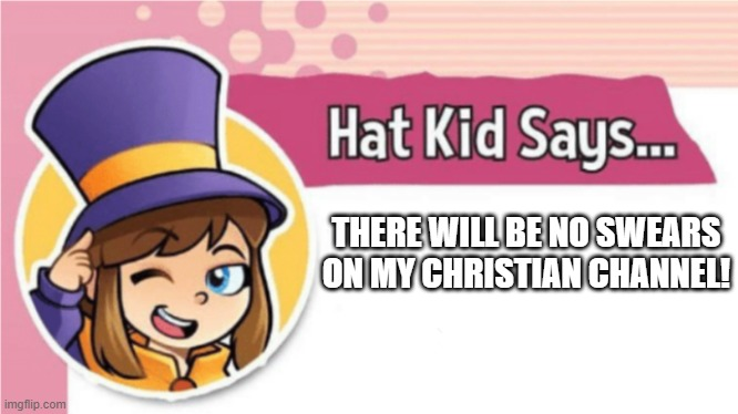 No swearing |  THERE WILL BE NO SWEARS ON MY CHRISTIAN CHANNEL! | image tagged in hat kid says | made w/ Imgflip meme maker