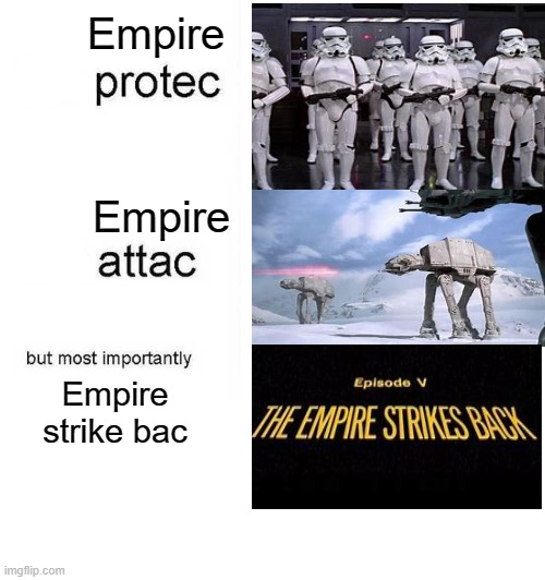 Empire Protec |  Empire; Empire; Empire strike bac | image tagged in he protec he attac,memes,star wars | made w/ Imgflip meme maker
