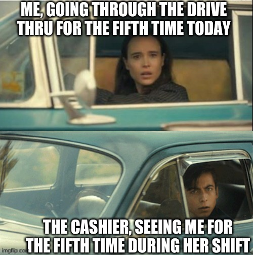 Vanya and Five |  ME, GOING THROUGH THE DRIVE THRU FOR THE FIFTH TIME TODAY; THE CASHIER, SEEING ME FOR THE FIFTH TIME DURING HER SHIFT | image tagged in vanya and five,memes | made w/ Imgflip meme maker