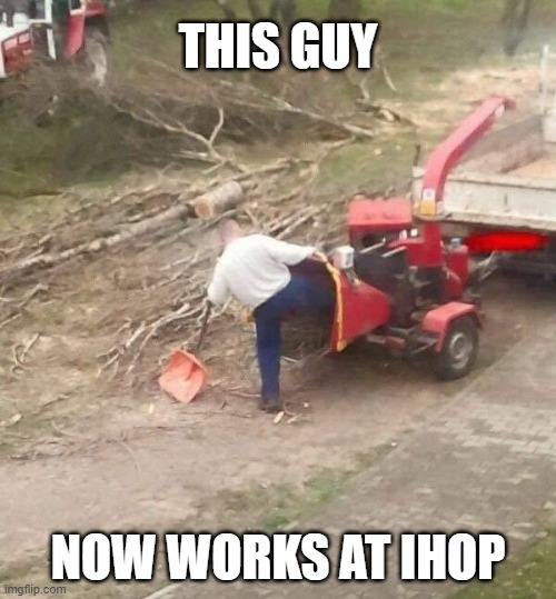 Don't do this |  THIS GUY; NOW WORKS AT IHOP | image tagged in funny,ihop,accident,osha,bad idea,safety first | made w/ Imgflip meme maker
