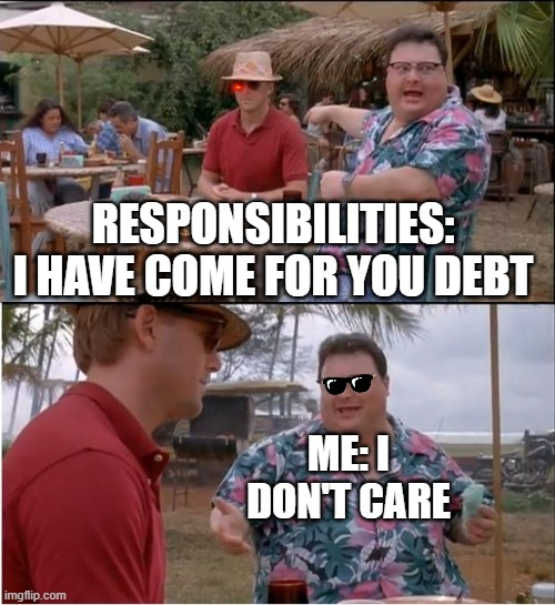 Angel or Andrea M |  RESPONSIBILITIES: I HAVE COME FOR YOU DEBT; ME: I DON'T CARE | image tagged in memes,see nobody cares | made w/ Imgflip meme maker