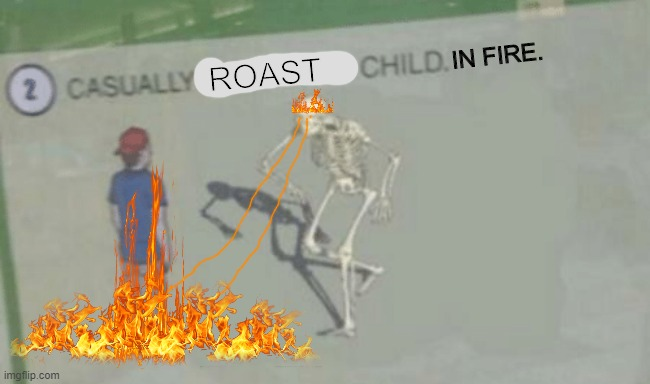 Casually Approach Child |  IN FIRE. ROAST | image tagged in casually approach child,fire,roast | made w/ Imgflip meme maker