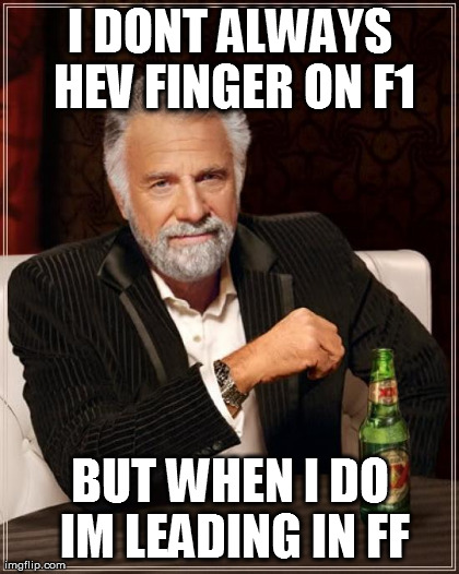 The Most Interesting Man In The World Meme | I DONT ALWAYS HEV FINGER ON F1 BUT WHEN I DO IM LEADING IN FF | image tagged in memes,the most interesting man in the world | made w/ Imgflip meme maker